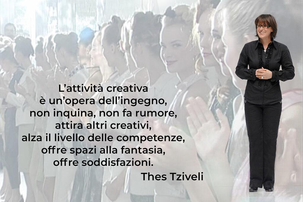 Thes Tziveli, L'attività creativa è un'opera dell'ingegno, non inquina, non fa rumore, attira altri creativi, alza il livello delle competenze, offre spazi alla fantasia, offre soddisfazioni.